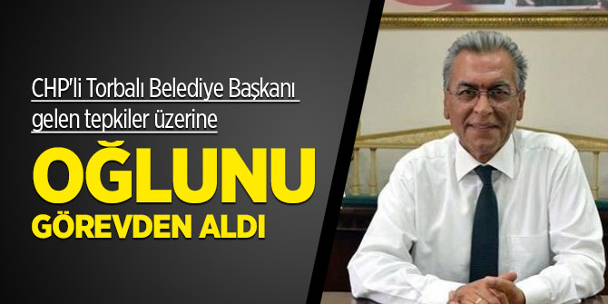 CHP'li Torbalı Belediye Başkanı oğlunu işten attı