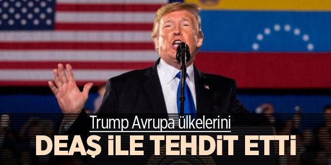 Trump Avrupa ülkelerini DEAŞ ile tehdit etti