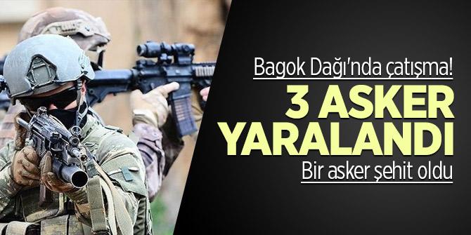 Bagok Dağı'nda çatışma! 3 asker yaralandı bir asker şehit düştü