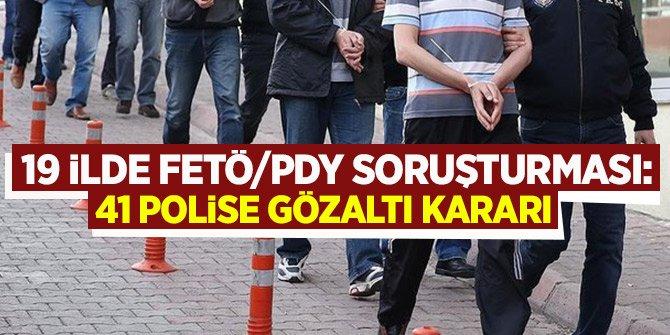 19 ilde FETÖ/PDY soruşturması: 41 polise gözaltı kararı