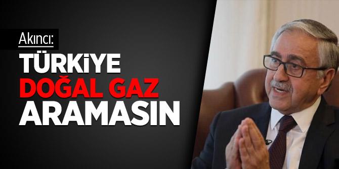 Akıncı: Türkiye doğal gaz aramasın