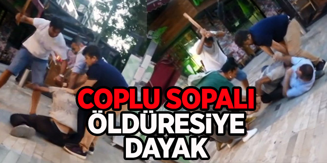 Coplu sopalı öldüresiye dayak! Antalya'da dehşet