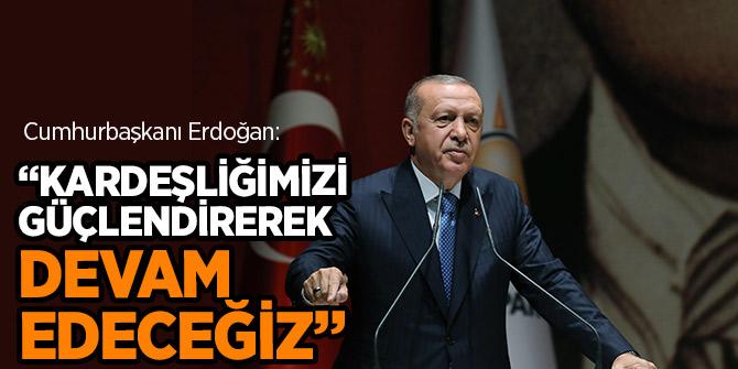 Erdoğan: Kardeşliğimizi güçlendirerek devam edeceğiz