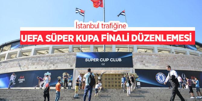 Dikkat! Bu yollar yarın kapalı! (UEFA Süper Kupa finali)