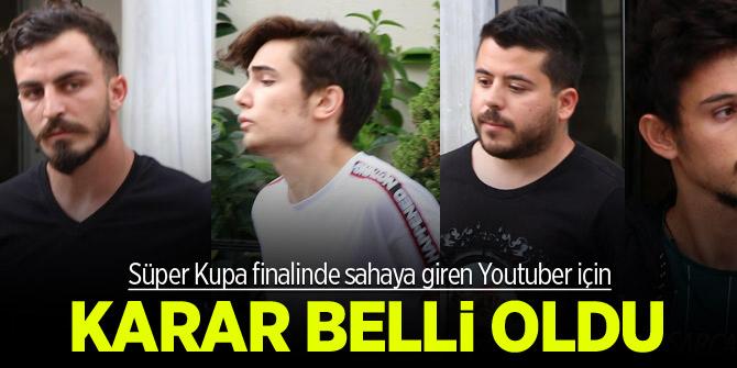Süper Kupa'ya gölge düşüren youtuber için karar verildi