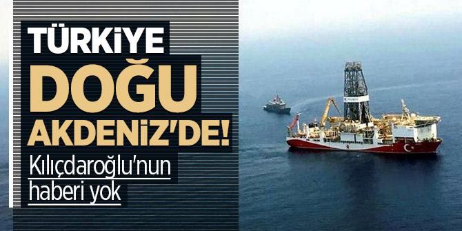 Türkiye Doğu Akdeniz'de! Kılıçdaroğlu'nun haberi yok