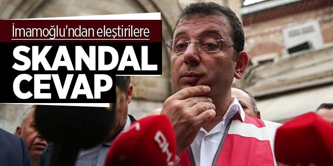 İmamoğlu'ndan eleştirilere skandal cevap