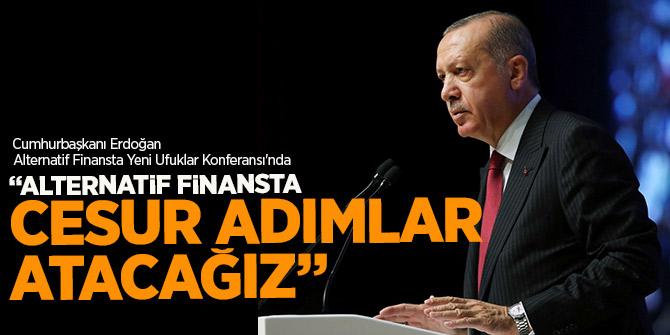 Erdoğan: Alternatif finansta cesur adımlar atacağız