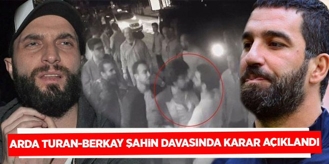 Arda Turan-Berkay Şahin davasında karar çıktı