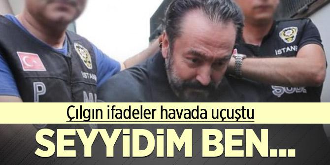 Adnan Oktar: Seyyidim ben...