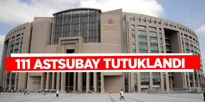 111 astsubay tutuklandı