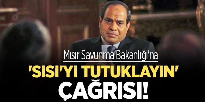 Mısır Savunma Bakanlığı'na 'Sisi'yi tutuklayın' çağrısı!
