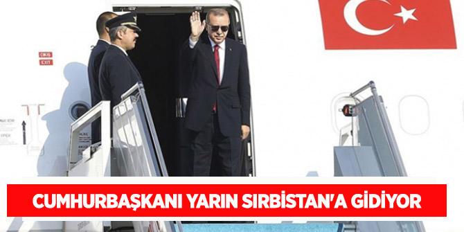 Erdoğan yarın Sırbistan'a gidiyor