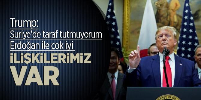 Trump: Suriye'de taraf tutmuyorum Erdoğan ile çok iyi ilişkilerimiz var