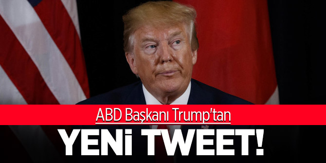 ABD Başkanı Trump'tan yeni tweet!