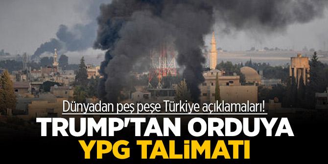Dünyadan peş peşe Türkiye açıklamaları! Trump'tan orduya YPG talimatı