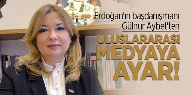 Erdoğan'ın başdanışmanı Gülnur Aybet'ten uluslararası medyaya ayar!