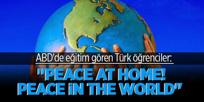 """ABD'de eğitim gören Türk öğrenciler: """"Peace at Home! Peace in the World"""""""