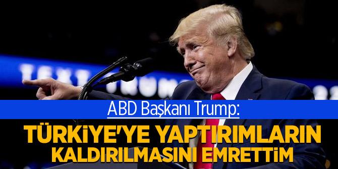 ABD Başkanı Trump: Türkiye'ye yaptırımların kaldırılmasını emrettim