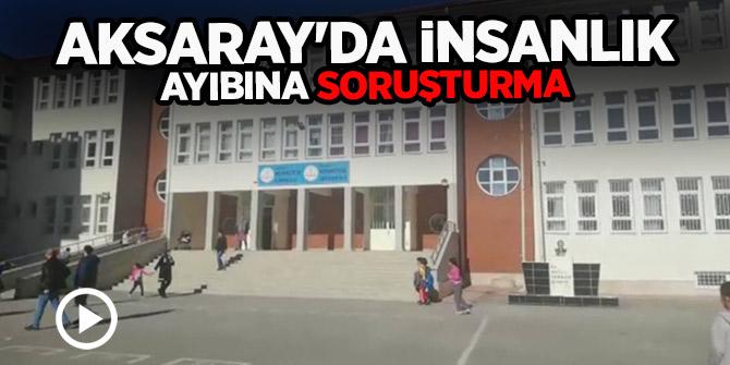 Aksaray'da insanlık ayıbına soruşturma