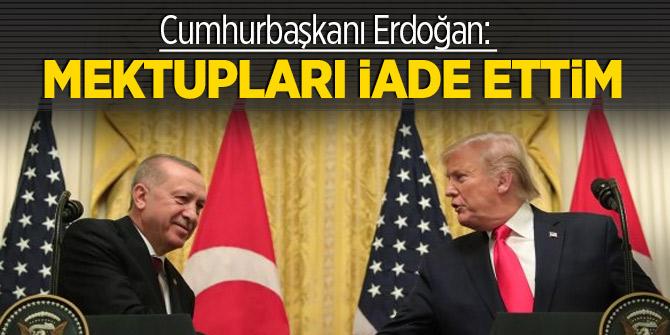 Cumhurbaşkanı Erdoğan: Mektupları iade ettim