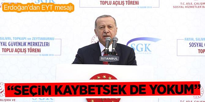 Erdoğan'dan EYT mesajı: Seçim kaybetsek de yokum