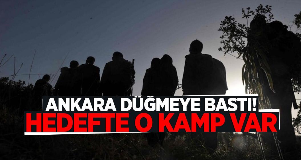 Ankara düğmeye bastı! Hedefte o kamp var