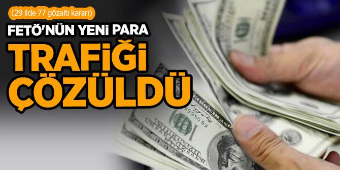 FETÖ'nün yeni para trafiği çözüldü (29 ilde 77 gözaltı kararı)