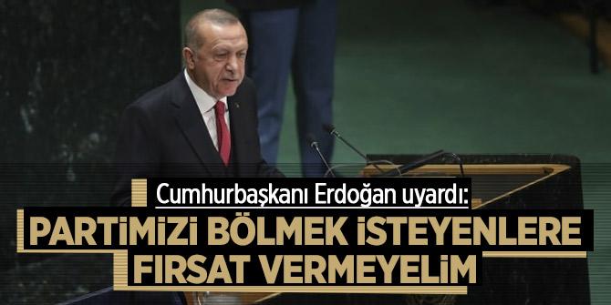 Cumhurbaşkanı Erdoğan'dan uyarı: Partimizi bölmek isteyenlere fırsat vermeyelim