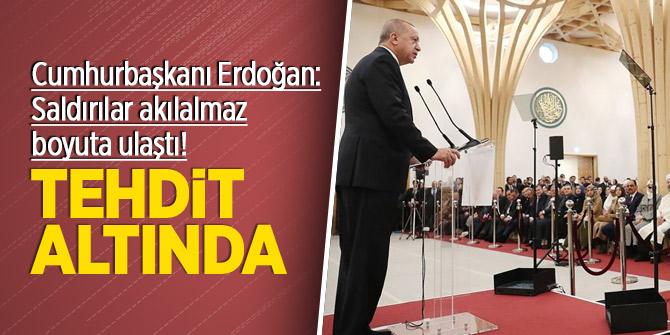 Cumhurbaşkanı Erdoğan:Saldırılar akılalmaz boyuta ulaştı! Tehdit altında