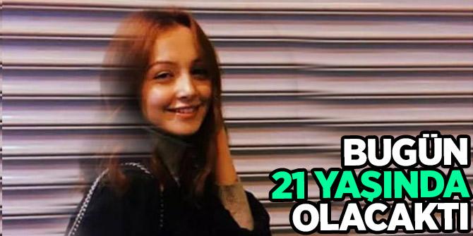 Öldürülmeseydi 21 yaşında olacaktı