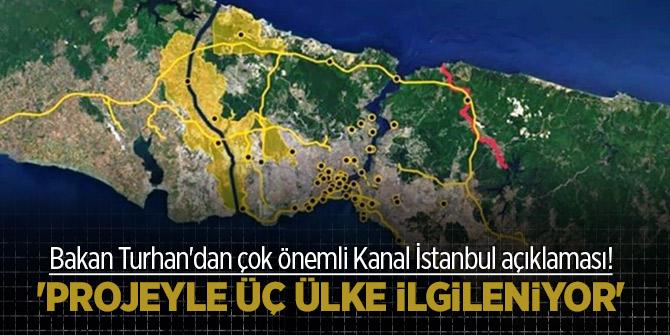Bakan Turhan'dan çok önemli Kanal İstanbul açıklaması! 'Projeyle üç ülke ilgileniyor'