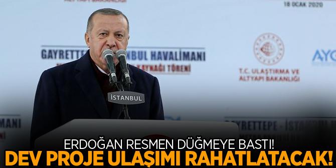 Erdoğan resmen düğmeye bastı! Dev proje ulaşımı rahatlatacak!