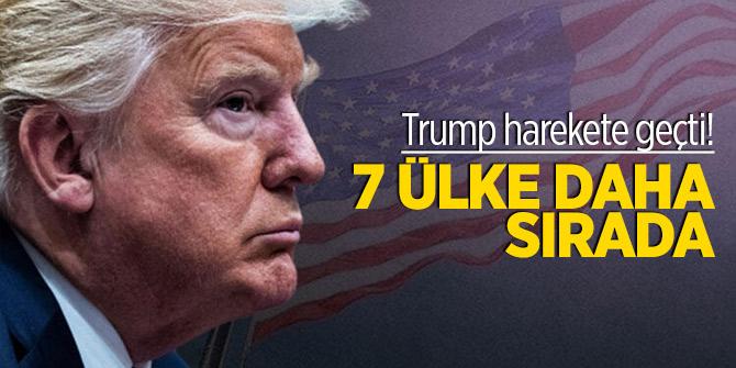 Trump harekete geçti! 7 ülke daha sırada