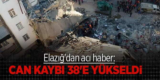 Elazığ'dan acı haber: Can kaybı 38'e yükseldi