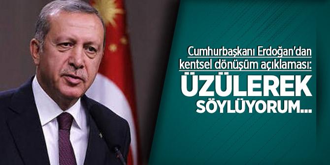 Cumhurbaşkanı Erdoğan'dan kentsel dönüşüm açıklaması: Üzülerek söylüyorum...