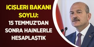İçişleri Bakanı Soylu: 15 Temmuz'dan Sonra Hainlerle Hesaplaştık