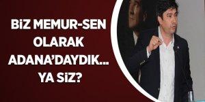 Uslu: Biz Memur-Sen olarak Adana'daydık... Ya siz?