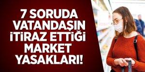 7 soruda vatandaşın itiraz ettiği market yasakları