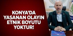 Metin: Konya'da yaşanan olayın etnik boyutu yoktur