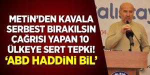 Metin'den Kavala serbest bırakılsın çağrısı yapan 10 ülkeye sert tepki!