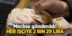 Meclise gönderildi! Her işçiye 2 bin 29 lira