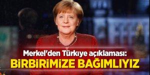 Merkel'den Türkiye açıklaması: Birbirimize bağımlıyız