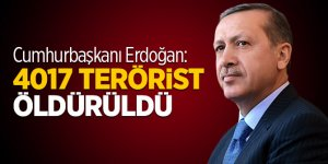Cumhurbaşkanı Erdoğan: 4017 terörist öldürüldü
