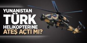 Yunanistan Türk helikopterine ateş açtı mı?