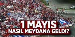 İşçilerin mücadelesiyle ortaya çıkan bayram: 1 Mayıs