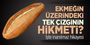 Ekmeğin üzerindeki tek çizginin hikmeti? İşte inanılmaz hikayesi
