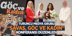 """Turuncu Medya Grubu """"Savaş, Göç ve Kadın""""  konferansı düzenledi"""