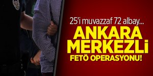 Ankara merkezli FETÖ operasyonu! 72 Albay...