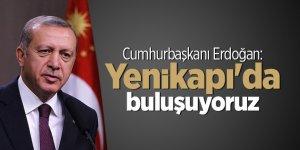 Cumhurbaşkanı Erdoğan: Yenikapı'da buluşuyoruz